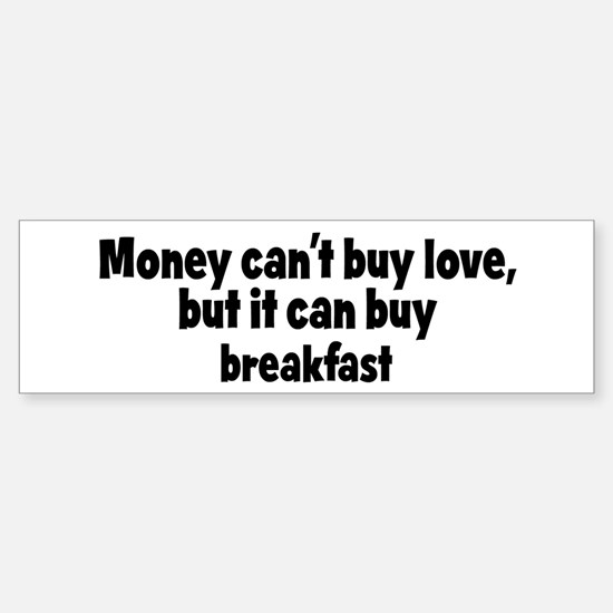 breakfast (money) Bumper Bumper Bumper Sticker