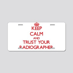 Keep Calm and trust your Radiographer Aluminum Lic