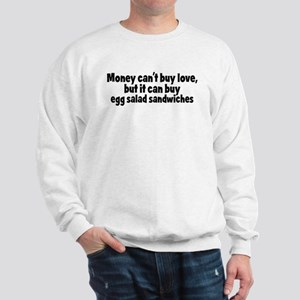 egg salad sandwiches (money) Sweatshirt