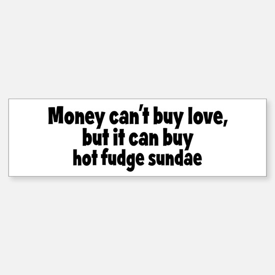 hot fudge sundae (money) Bumper Bumper Bumper Sticker