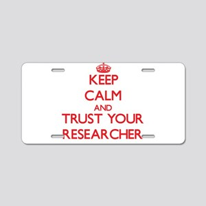 Keep Calm and trust your Researcher Aluminum Licen