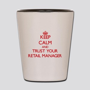 Keep Calm and trust your Retail Manager Shot Glass