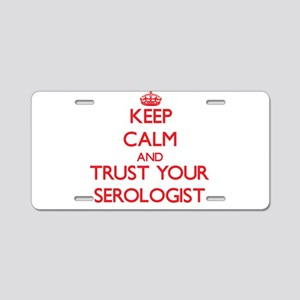 Keep Calm and trust your Serologist Aluminum Licen