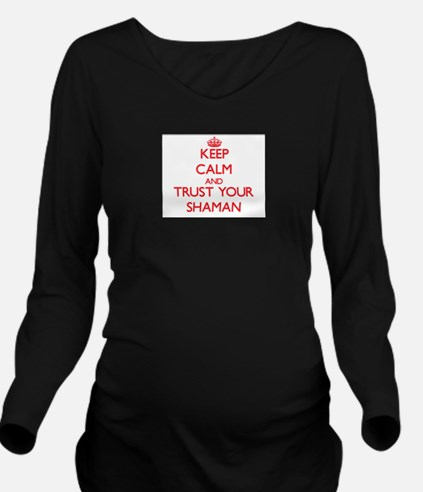 Keep Calm and trust your Shaman Long Sleeve Matern