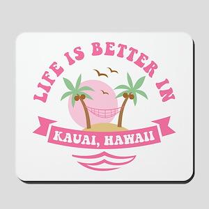 Life's Better In Kauai Mousepad
