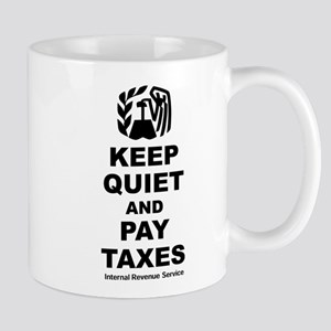 Keep Quiet and Pay Taxes Mugs