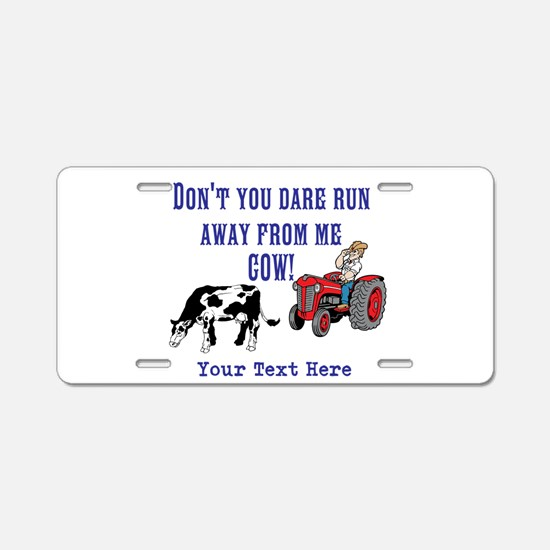 Dont Run away from me Cow! Aluminum License Plate