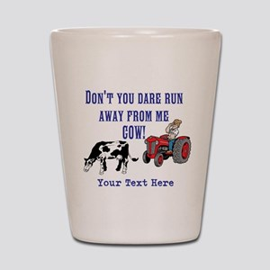 Dont Run away from me Cow! Shot Glass