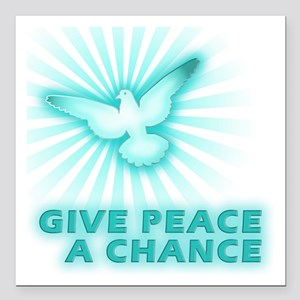 "Give Peace a Chance Square Car Magnet 3"" x 3"""