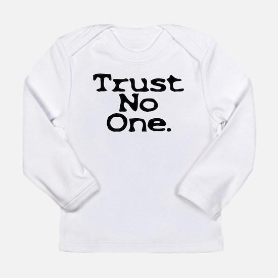 trust no one upper case.jpg Long Sleeve T-Shirt
