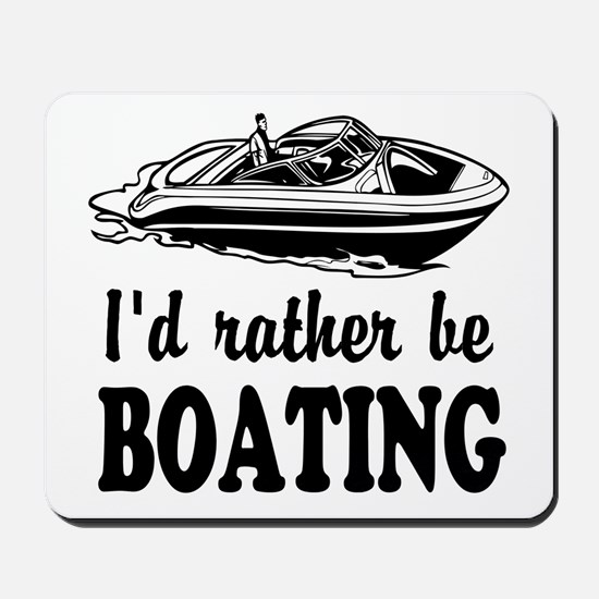 Id rather be boating Mousepad