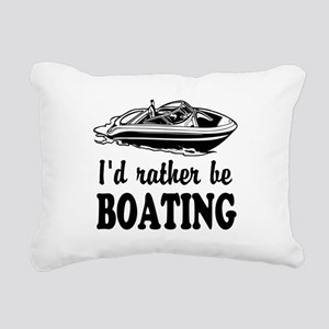 Id rather be boating Rectangular Canvas Pillow