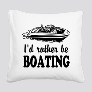 Id rather be boating Square Canvas Pillow