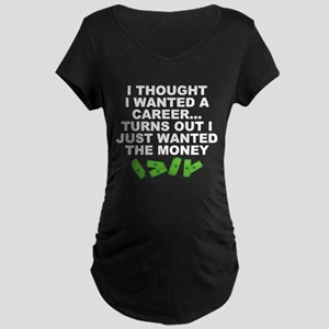 I Thought I Wanted A Career... Maternity Dark T-Sh
