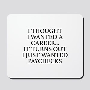 I Thought I Wanted A Career... Mousepad