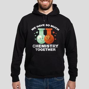 We Have So Much Chemistry Together Hoodie (dark)