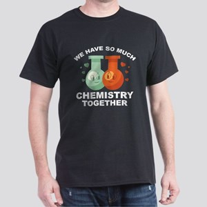 We Have So Much Chemistry Together Dark T-Shirt