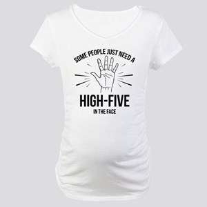 Some People Just Need A High-Five Maternity T-Shir