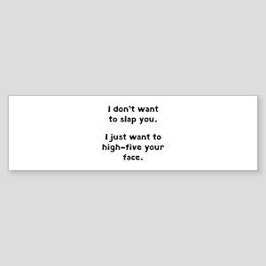 I Don't Wan't To Slap You Sticker (Bumper)
