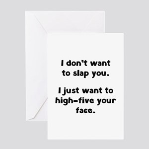 I Don't Wan't To Slap You Greeting Card