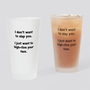I Don't Wan't To Slap You Drinking Glass