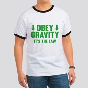 Obey Gravity. It's The Law. Ringer T
