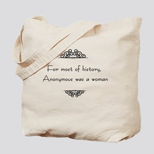 For most of history, Anonymous was a woma Tote Bag
