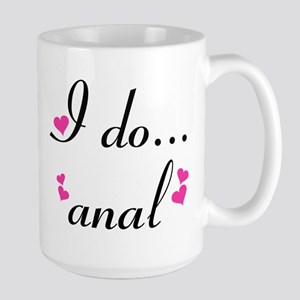 I Do... Anal Large Mug