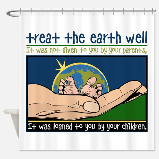 Treat the Earth Well Shower Curtain