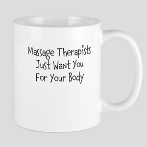 Massage Therapists Just Want You For Your Body Mug