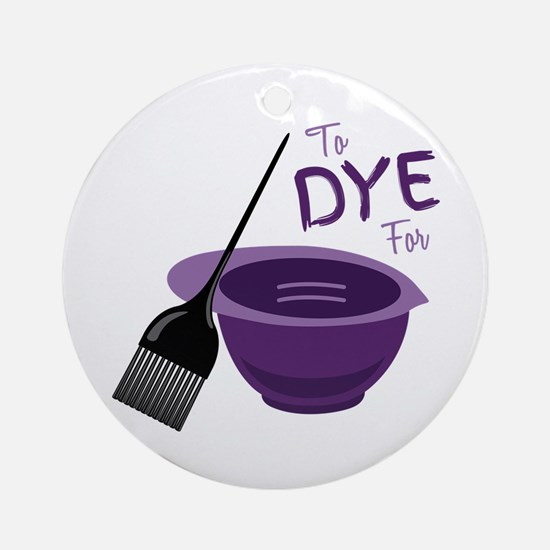 To Dye For Ornament (Round)