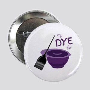 "To Dye For 2.25"" Button"