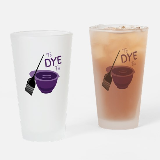 To Dye For Drinking Glass