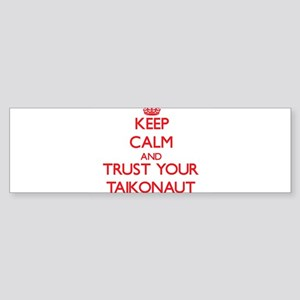 Keep Calm and trust your Taikonaut Bumper Sticker