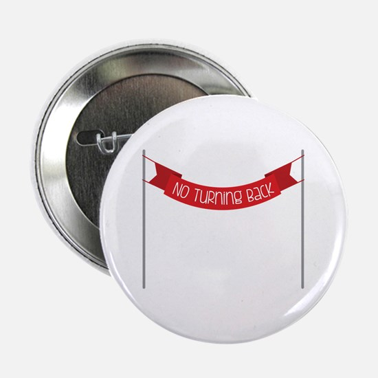 "NO TURNING BACK 2.25"" Button"