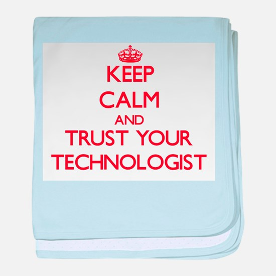 Keep Calm and trust your Technologist baby blanket