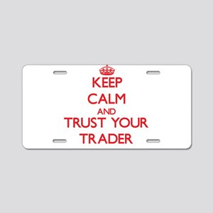 Keep Calm and trust your Trader Aluminum License P