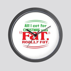 All I got CHRISTMAS was FAT. Really FAT Wall Clock