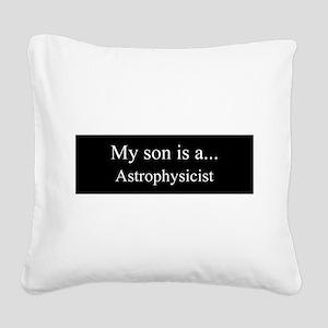 Son - Astrophysicist Square Canvas Pillow
