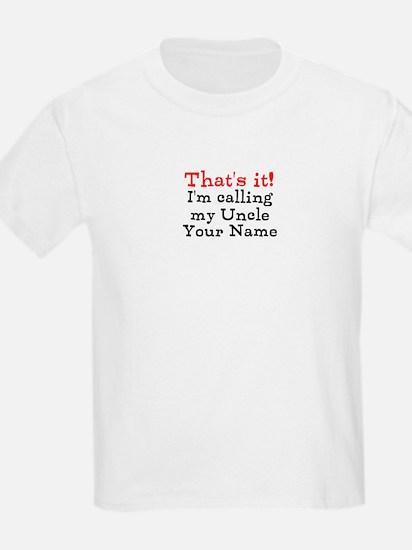Thats It Im Calling My Uncle (Custom) T-Shirt