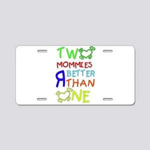 TWO MOMMIES R BETTER THAN ONE Aluminum License Pla