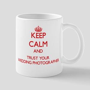 Keep Calm and trust your Wedding Photographer Mugs
