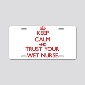 Keep Calm and trust your Wet Nurse Aluminum Licens