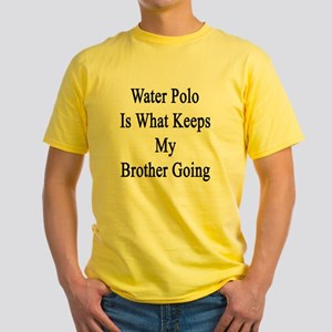 Water Polo Is What Keeps My Brother Yellow T-Shirt