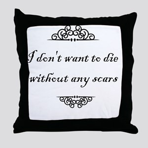 I don't want to die without any scars Throw Pillow