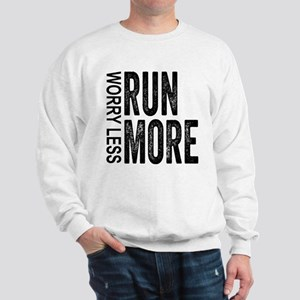 Worry Less, Run More Sweatshirt