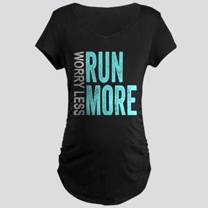 Worry Less, Run More Maternity T-Shirt