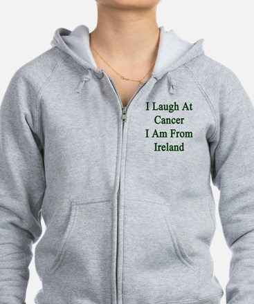 I Laugh At Cancer I Am From Ire Zip Hoodie