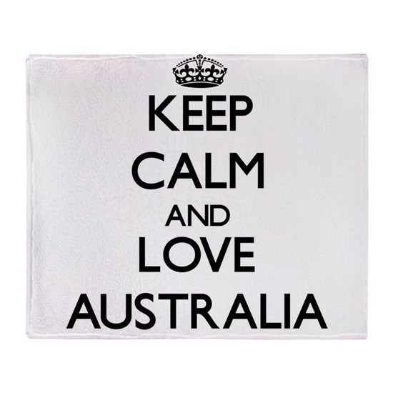 Keep Calm And Love Australia Throw Blanket By TshirtsPlus CafePress Amazing Keep Calm And Throw A Blanket On It