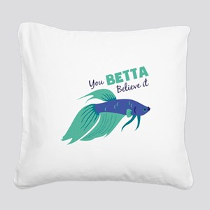You Betta Believe It Square Canvas Pillow